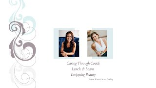 Caring through Covid Lunch & Learn Designing Beauty