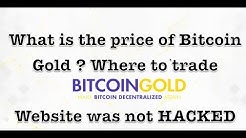 Bitcoin Gold website was not HACKED, What is the price of Bitcoin Gold ? Where to trade BTG?