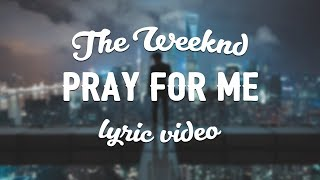 the weeknd kendrick lamar pray for me lyric video