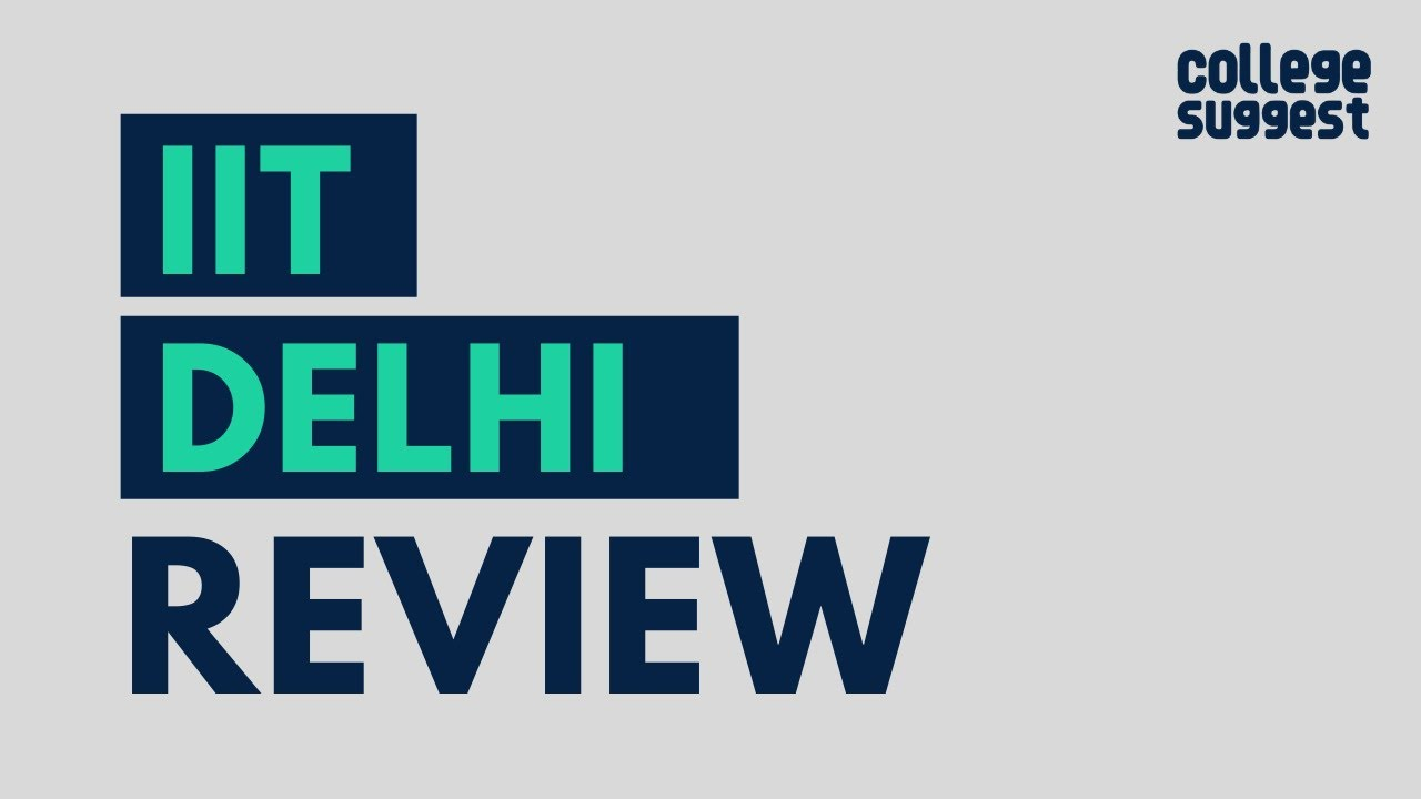 IIT Delhi Review 2020 | Students | Faculty | Placements | Recruiters | Campus Life
