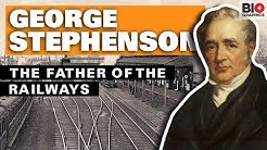 George Stephenson: The Father of the Railways