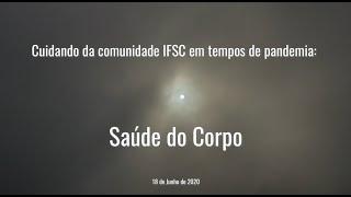 """PALESTRA WEB """"CUIDANDO DA COMUNIDADE DO IFSC EM TEMPOS DE PANDEMIA - SAÚDE DO CORPO"""""""