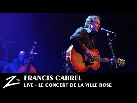 Francis Cabrel - Le Concert de la Ville Rose - FULL LIVE HD