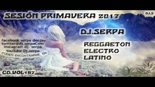 05.DJ.SERPA SESIÓN  PRIMAVERA 2017 - REGGAETON - ELECTRO LATINO CD.VOL 187