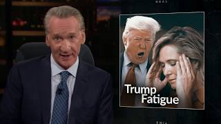 New Rule: Trump Fatigue | Real Time with Bill Maher (HBO)