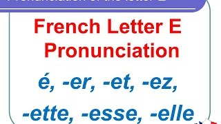 French Lesson 125 - Pronunciation of É È ER ET EZ ETTE ESSE ELLE - Letter E pronunciation