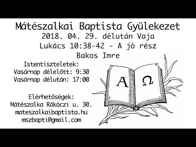 2018. 04. 29. délután, Vaja, Lukács 10:38-42, A jó rész, Bakos Imre
