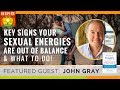🌟 DR JOHN GRAY: Key Signs Your Sexual Energies Are out of Balance & What to Do! Beyond Mars & Venus