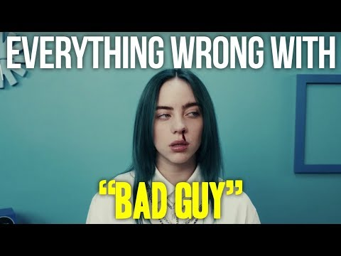 Everything Wrong With Billie Eilish - 'Bad Guy'