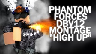 "Phantom Forces ( DBV12 ) Montage ""High Up"" ( ROBLOX )"
