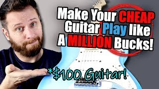 Make Your CHEAP Guitar Play Like a MILLION Bucks!