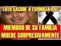 LUTO sacude a ESPINOZA PAZ y miembro de su FAMILIA pierda LA VIDA SORPRESIVAMENTE