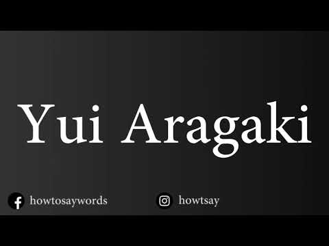 How To Pronounce Yui Aragaki