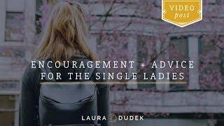 Encouragement + Advice for the single ladies!