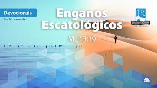 Enganos Escatológicos | Mc 13:19