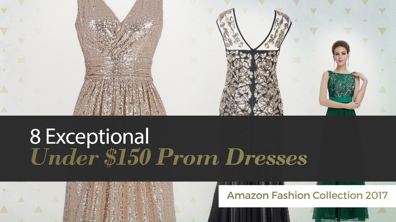 8 Exceptional Under $150 Prom Dresses Amazon Fashion Collection 2017 ...