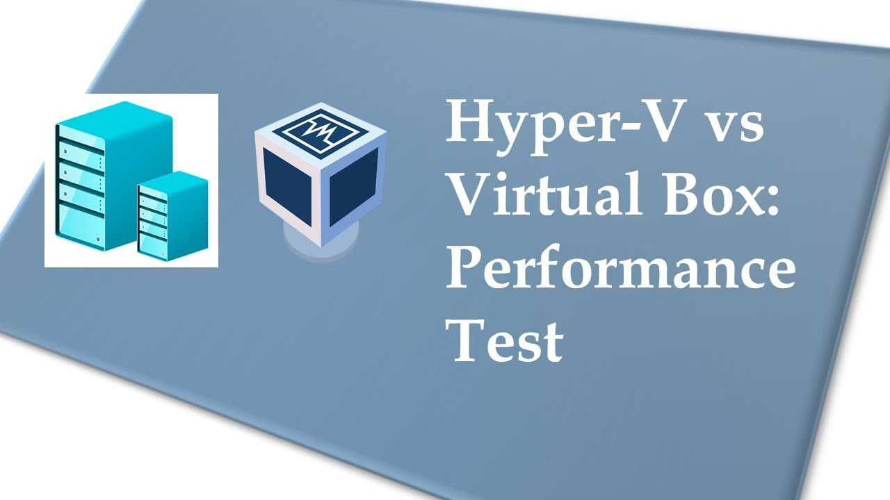 Hyper-V vs VirtualBox: How much faster is Type-1 Hypervisor?