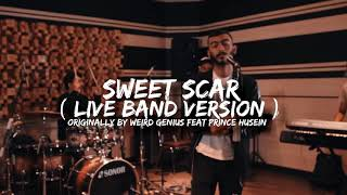Gambar cover SWEET SCAR (Live Band Version) Originally by Weird Genius Ft. Prince Husein