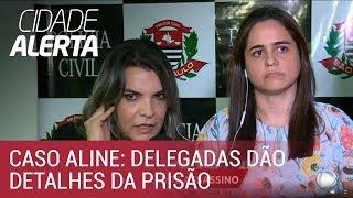 Caso Aline: delegadas dão detalhes da prisão do criminoso