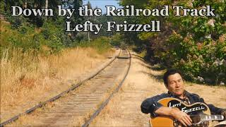 Down by the Railroad Track Lefty Frizzell with Lyrics YouTube Videos