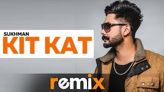 Kit Kat (Audio Remix) | Sukhman | Desi Crew | New Remix Song 2019 | Speed Records