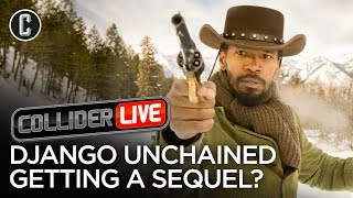 Tarantino Doing a Sequel to Django Unchained? - Collider Live #148