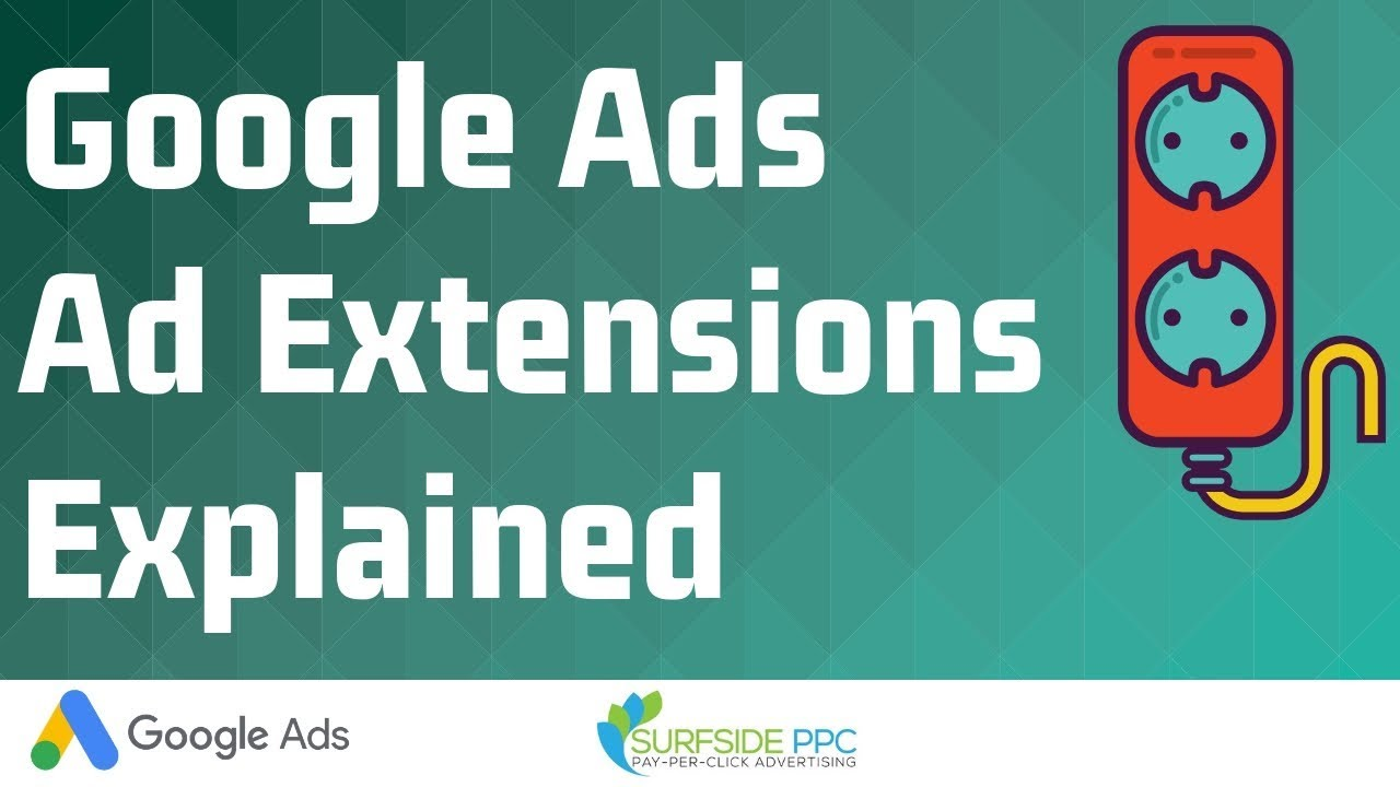Google Ads Ad Extensions Explained