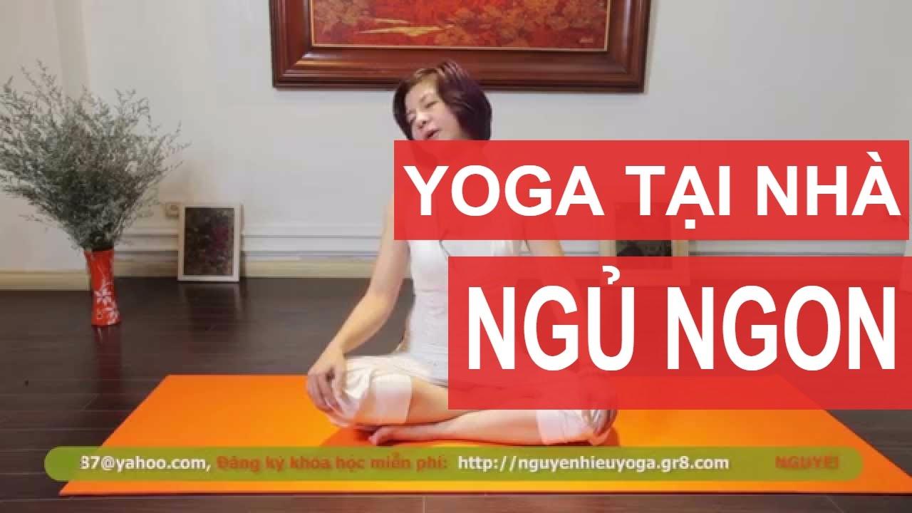 YOGA TRỊ LIỆU Bài tập giúp ngủ ngon, lưu thông khí huyết, da dẻ hồng hào, chống lão hóa Nguyễn Hiếu