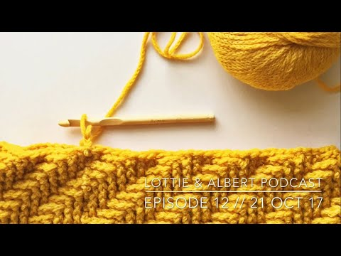 Episode 12 // Lottie & Albert Crochet Podcast // 21 October 2017