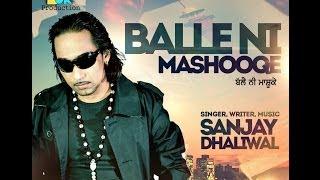 Sanjay Dhaliwal | BALLE NE MASHOOQE | Official HD Full Song singel Track 2013