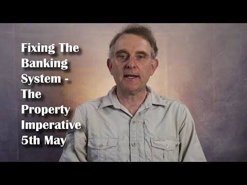 Fixing The Banking System - The Property Imperative Weekly 5th May 2018