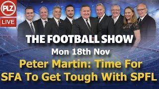 Peter Martin: Time For SFA To Get Tough With SPFL - The Football Show - Month Nov 2019.