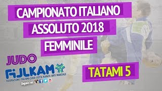Judo Campionato Italiano Assoluto Femminile 2018 - TATAMI 5