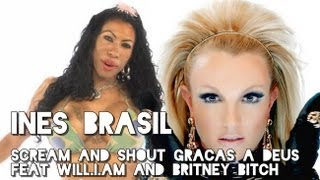 Ines Brasil - Scream And Shout Graças A Deus feat Will.I.Am and Britney Bitch