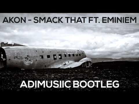 Akon - Smack That ft. Eminem (ADIMUSIIC BOOTLEG)