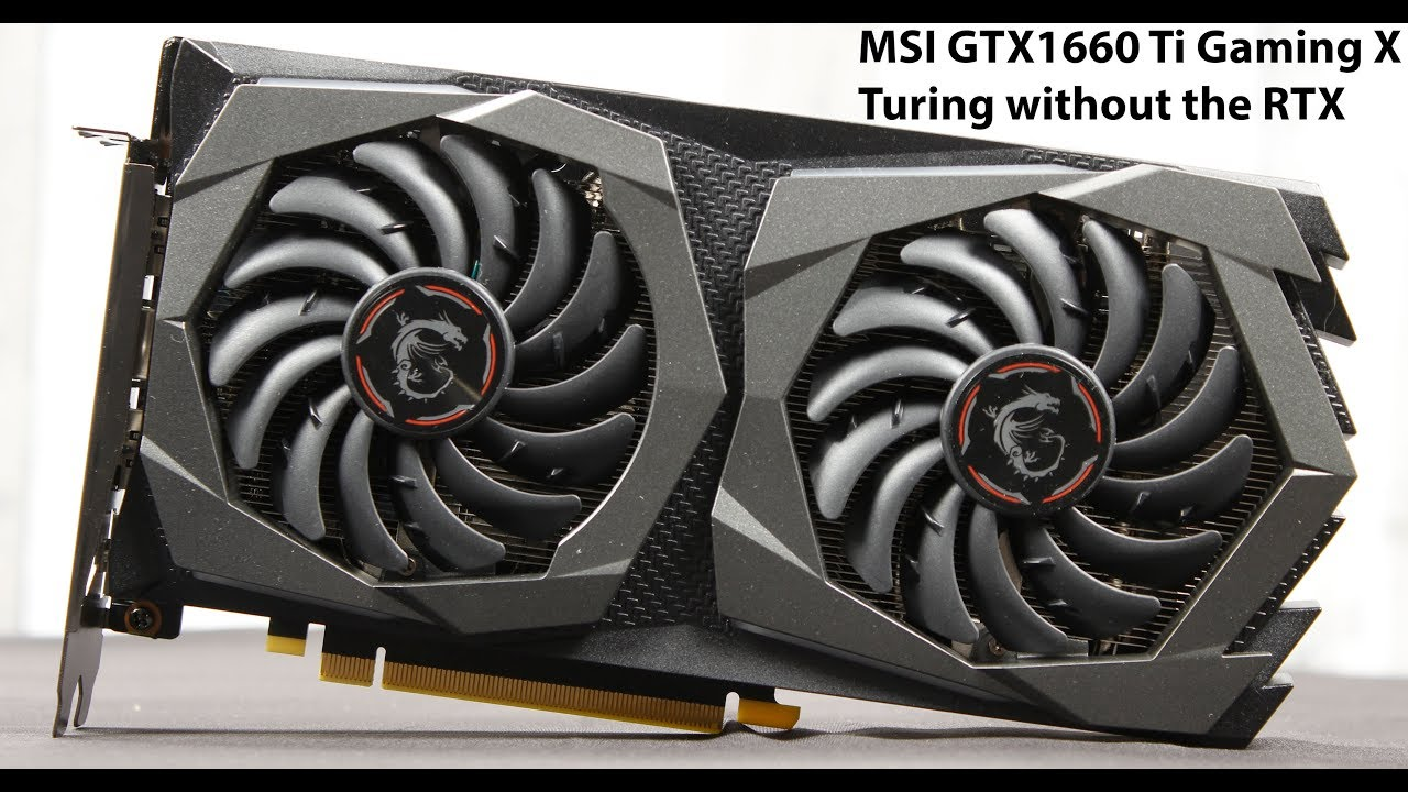 MSI Nvidia GeForce GTX 1660 Ti Gaming X - Welcome Turing Without The RTX