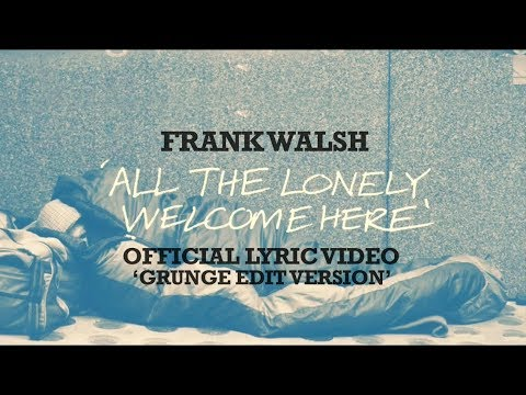 'All The Lonely Welcome Here' by Frank Walsh (Lyric Video) - 'Grunge Video Edit'
