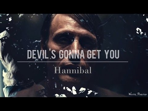 Devil's Gonna Get You || Hannibal