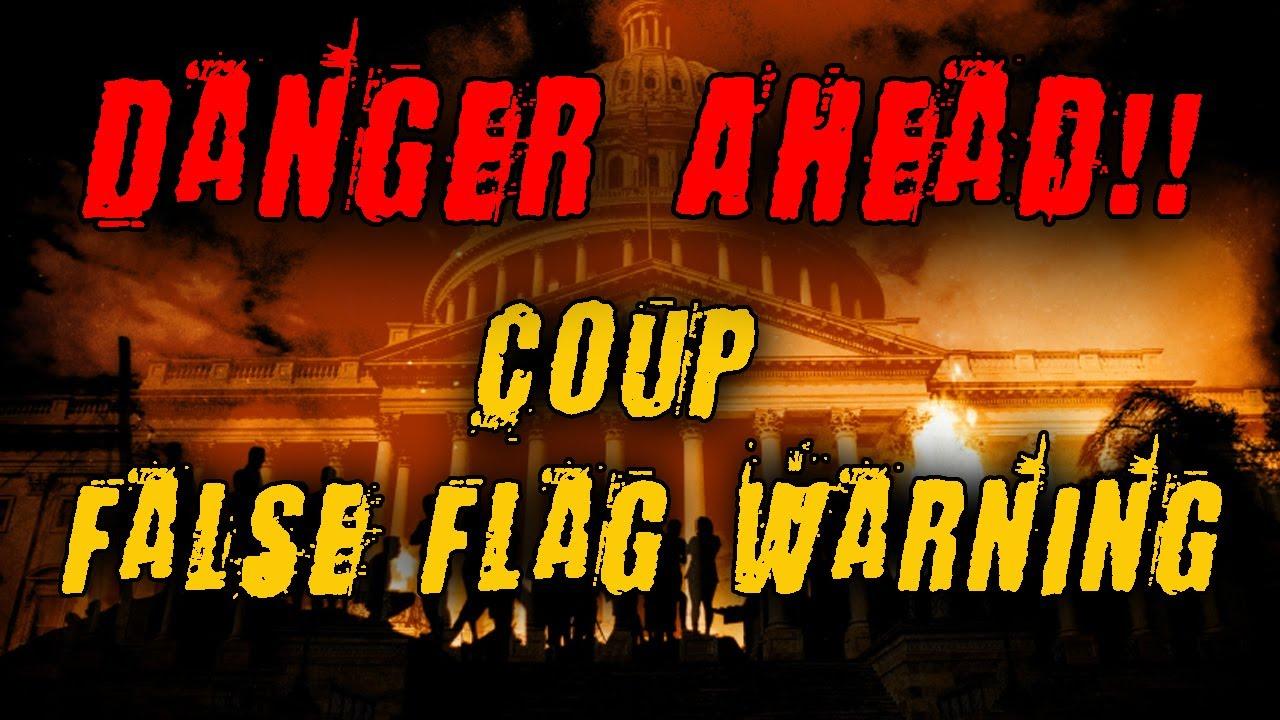 Coup False Flag Warning - Danger Ahead!!