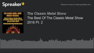 The Best Of The Classic Metal Show 2016 Pt. 2