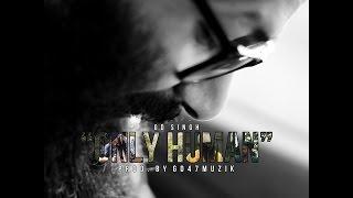 ONLY HUMAN   GD Singh   Prod. By GD 47 Muzik   Desi Hip Hop   Punjabi Rap   2015