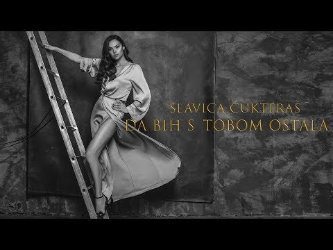 Slavica Ćukteraš - Da bih s tobom ostala (Official Video 2018)