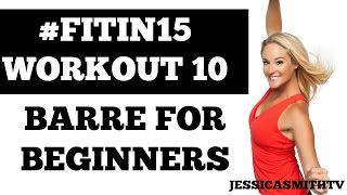 """#FITIN15 #Workout 10: """"Barre for Beginners"""" Full Length 15-Minute Fat Burning Cardio Fitness Program"""