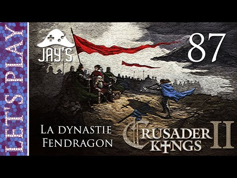 [FR] Crusader Kings 2 - La dynastie Fendragon - Épisode 87