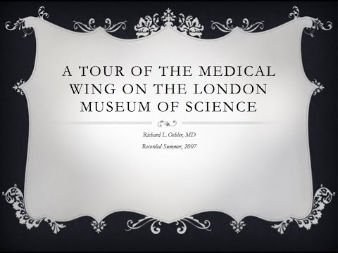 A Tour of the Medical Wing of the London Museum of Science -- Richard Oehler, MD