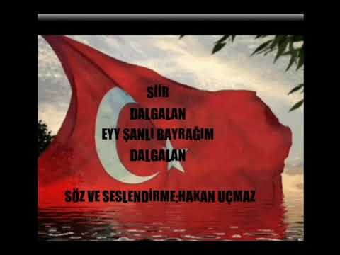 ŞİİR Dalgalan Eyy şanlı Bayrağım Dalgalan-Hakan UÇMAZ