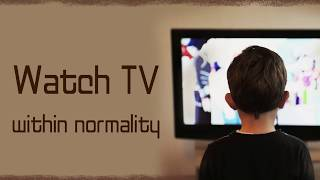 Watch TV within Normality