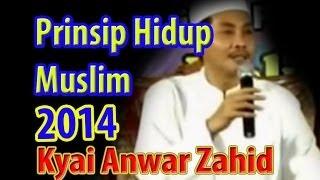 KH Anwar Zahid 2014 Terbaru - Prinsip Hidup Muslim