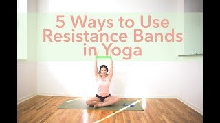 5 Ways To Use Resistance Bands in Yoga Practice for Strength Building