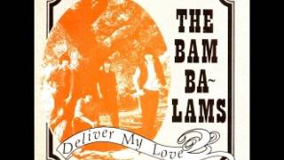 The Bam Balams - Deliver My Love